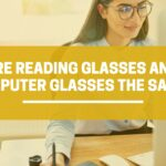 Are reading glasses and computer glasses the same