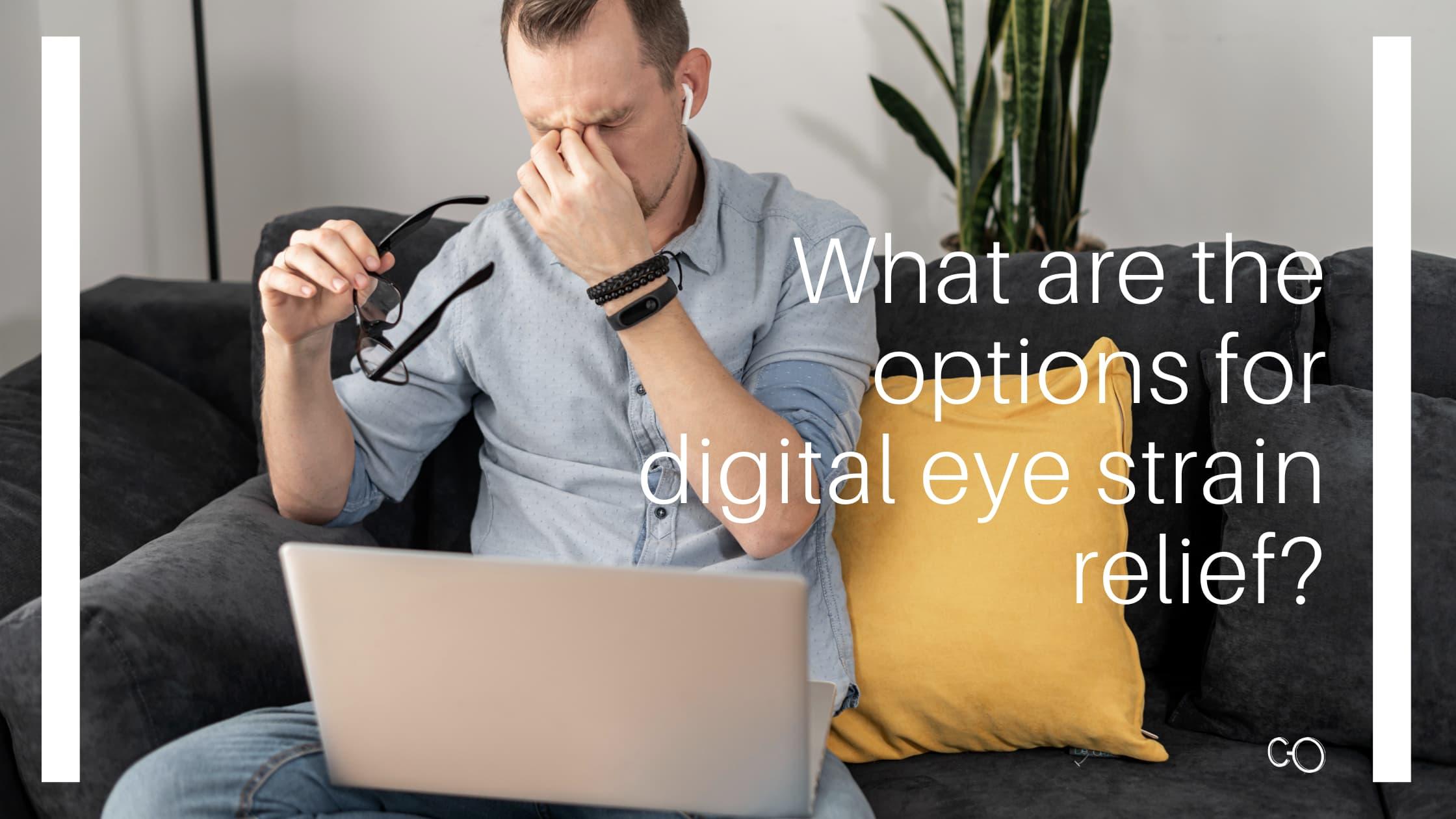 Options for digital eye strain relief